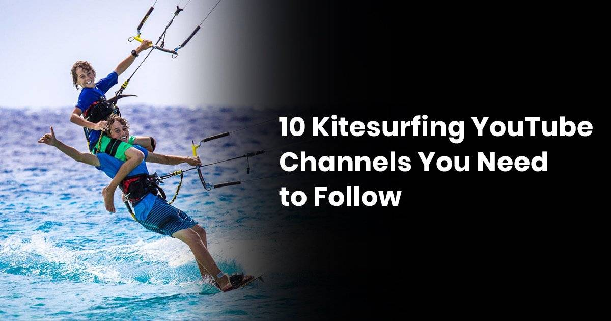 10 Kitesurfing YouTube Channels You Need to Follow