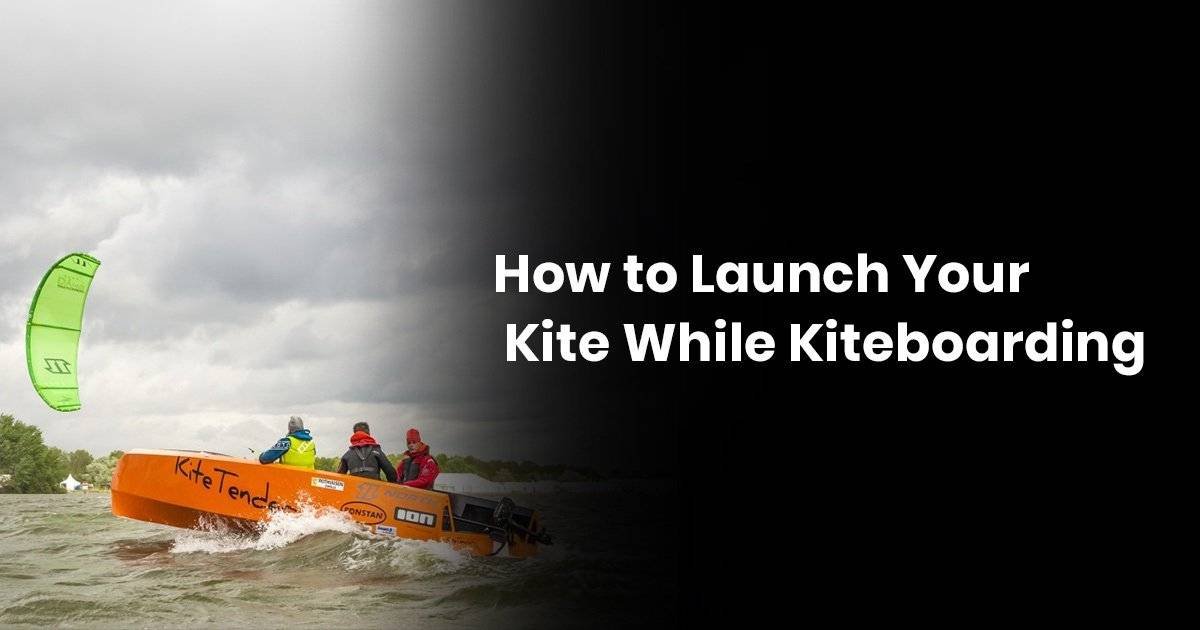 How To Launch Your Kite While Kiteboarding